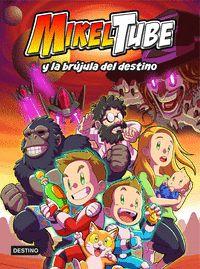 MIKELTUBE 1. MIKELTUBE Y LA BRÇJULA DEL DESTINO