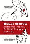 BRUJAS A MEDIODÍA. ANOTACIONES A LA VIDA Y OBRA DE CLAUDIO RODRÍGUEZ