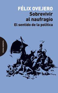 SOBREVIVIR AL NAUFRAGIO - EL SENTIDO DE LA POLITIC