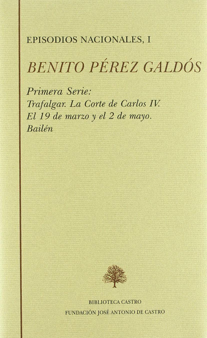 EPISODIOS NACIONALES I: TRAFALGAR ; LA CORTE DE CARLOS IV ; EL 19 DE MARZO Y EL