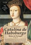 CATALINA DE HABSBURGO:REINA DE PORTUGAL.(NOVELA HI